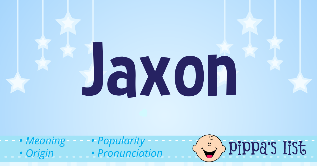 Pippa's List - Jaxon - Meaning, pronunciation and popularity