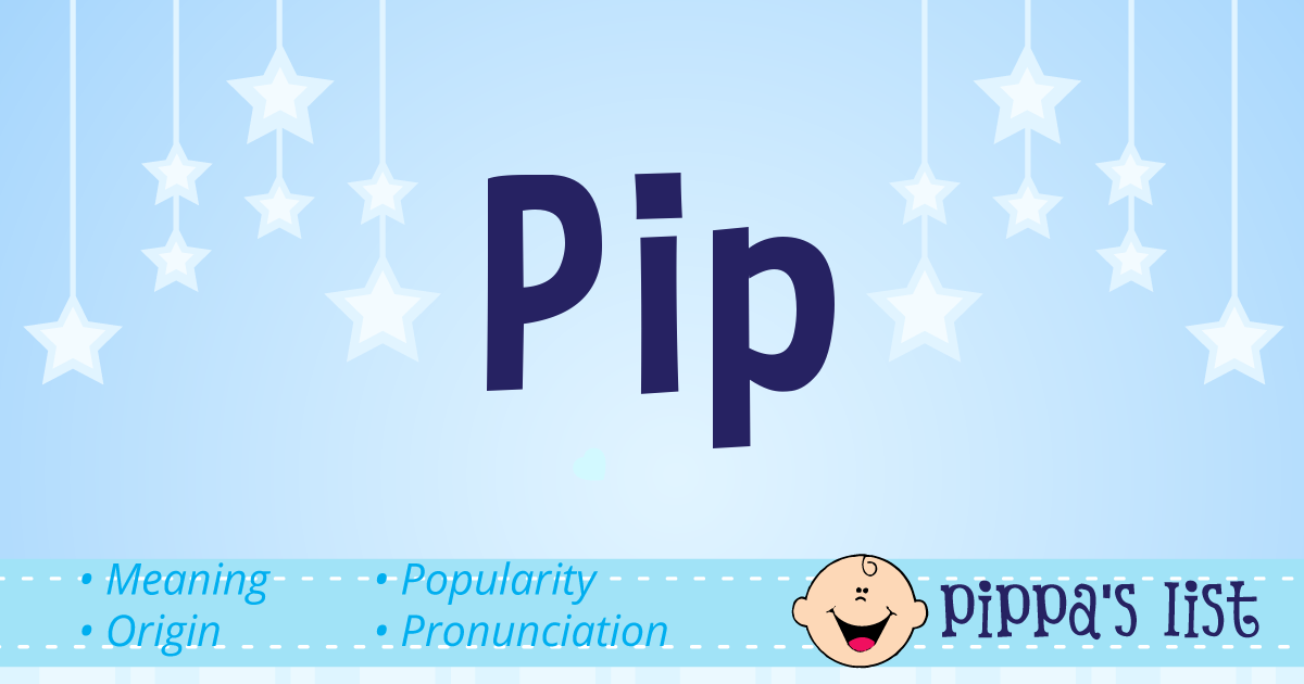 Pippa's List - Pip - Meaning, pronunciation and popularity