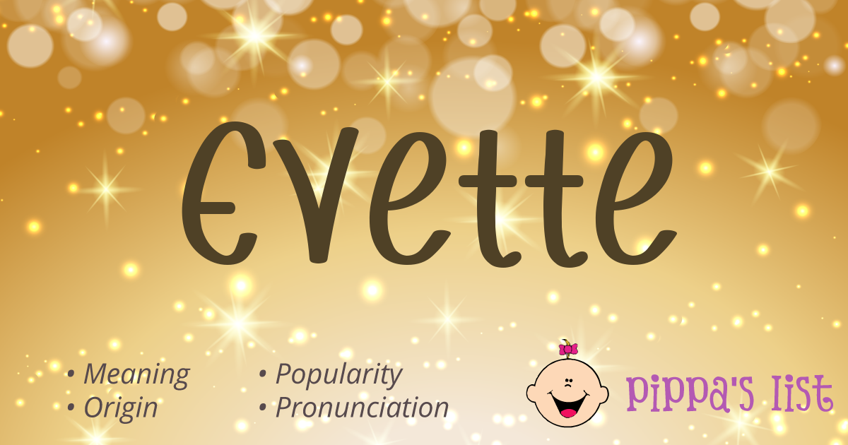 Pippa's List - Evette - Meaning, pronunciation and popularity
