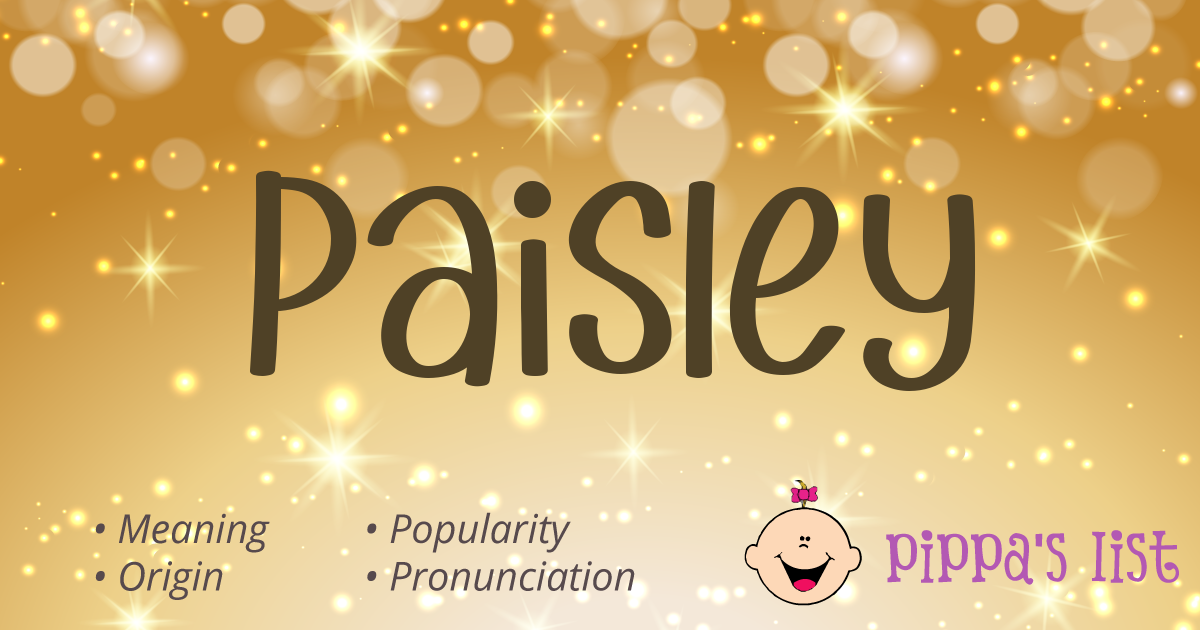 Pippa's List - Paisley - Meaning, pronunciation and popularity