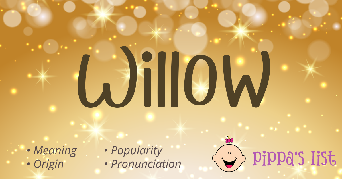 Pippa's List - Willow - Meaning, pronunciation and popularity